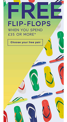 Free flip-flops when you spend £35 or more*